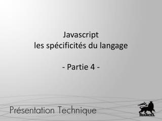 Javascript les spécificités du langage - Partie  4  -