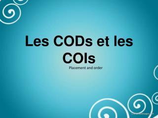 Les CODs et les  COIs