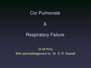 Cor Pulmonale & Respiratory Failure