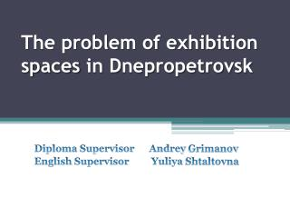 The problem of exhibition spaces in  D nepropetrovsk