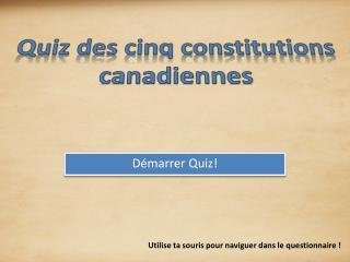 Quiz des  cinq constitutions canadiennes