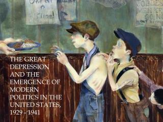 The Great Depression and the emergence of modern politics in the United States, 1929 - 1941