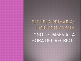 ESCUELA PRIMARIA:  Emiliano Zapata