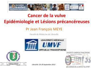 Cancer de la vulve  Epidémiologie et Lésions précancéreuses
