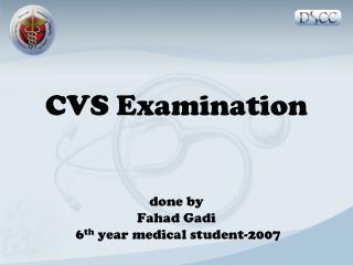 CVS Examination done by Fahad Gadi  6 th year  medical  student-2007