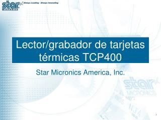 Lector/grabador de tarjetas térmicas TCP400