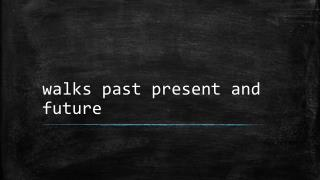 walks past present and future