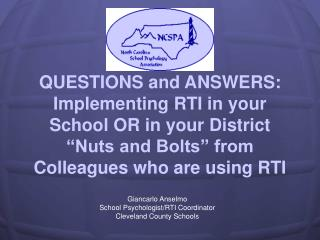 QUESTIONS and ANSWERS: Implementing RTI in your School OR in your District  Nuts and Bolts  from Colleagues who are usin