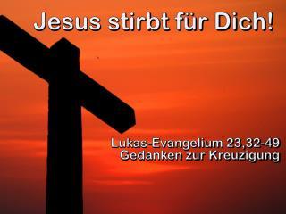 Jesus  stirbt für Dich!