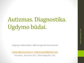 Autizmas . Diagnostika.  Ugdymo būdai.