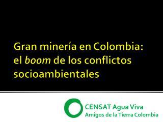 Gran minería en Colombia: el  boom  de los conflictos  socioambientales