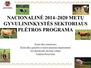 NACIONALINĖ  2014–2020 METŲ GYVULININKYSTĖS SEKTORIAUS PLĖTROS PROGRAMA Žemės  ūkio ministerijos