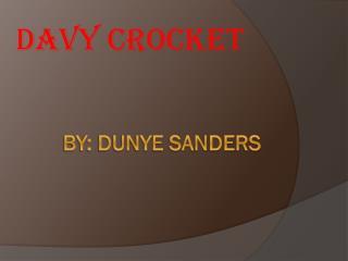 BY: DUNYE SANDERS