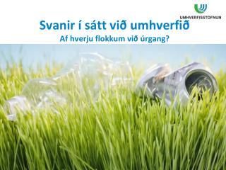 Svanir í sátt við umhverfið Af hverju flokkum við  úrgang ?