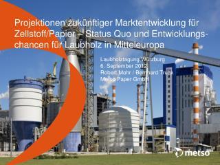 Laubholztagung Würzburg 6. September 2012 Robert Mohr / Bernhard Trunk   Metso  Paper GmbH