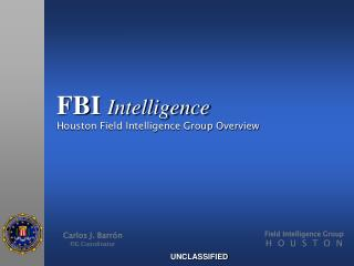 FBI Intelligence  Houston Field Intelligence Group Overview