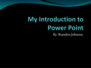 My Introduction to  Power Point
