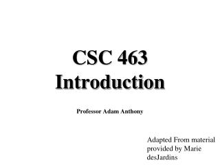 CSC 463 Introduction