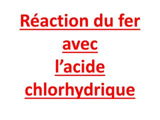 Réaction  du fer avec l'acide chlorhydrique