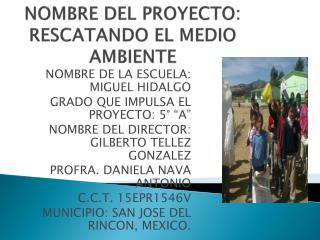 NOMBRE DEL PROYECTO: RESCATANDO EL MEDIO AMBIENTE
