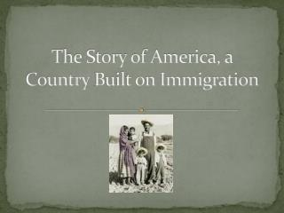 The Story of America, a Country  B uilt on  Immigration
