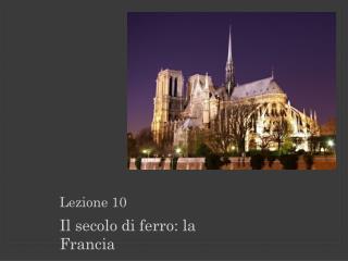 Lezione 10 Il secolo di ferro: la Francia