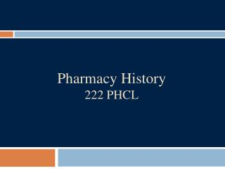 Pharmacy History 222 PHCL