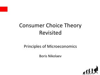 Consumer Choice Theory Revisited Principles of Microeconomics Boris Nikolaev