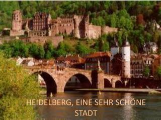 HEIDELBERG, EINE SEHR S CHÖNE STADT
