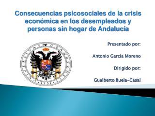 Presentado por: Antonio García Moreno Dirigido por: Gualberto  Buela -Casal