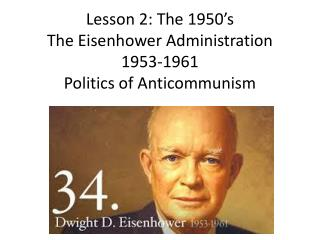 Lesson  2: The 1950's  The Eisenhower Administration 1953-1961 Politics  of  Anticommunism
