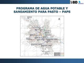 PROGRAMA DE AGUA POTABLE Y SANEAMIENTO PARA PASTO – PAPS