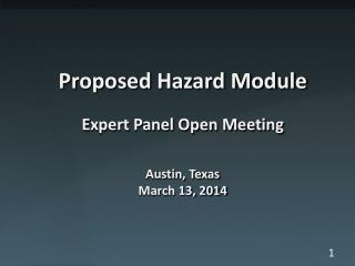 Proposed Hazard Module Expert Panel Open Meeting Austin, Texas March 13, 2014