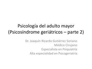 Psicología del adulto mayor  ( Psicosíndrome  geriátricos – parte 2)