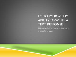 LO: To Improve my ability to write a text response.