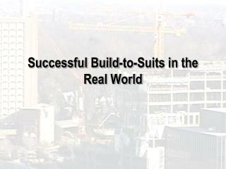 Successful Build-to-Suits in the Real World