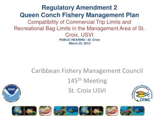 Caribbean Fishery Management Council 145 th  Meeting St. Croix USVI