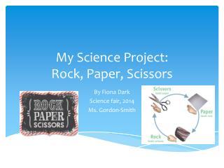 My Science Project:  Rock, Paper, Scissors