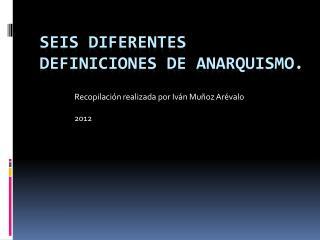 Seis diferentes definiciones de anarquismo.