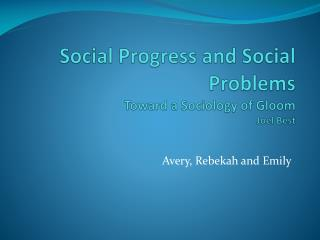 Social Progress and Social Problems Toward a Sociology of Gloom Joel Best