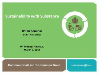 Sustainability with Substance IPPTA  Seminar Delhi – Nehru Place W. Michael Amick Jr.