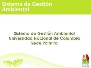 Sistema de Gestión Ambiental Universidad Nacional de Colombia Sede Palmira