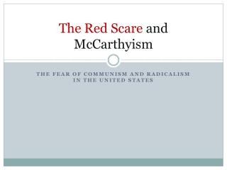 The Red Scare  and McCarthyism