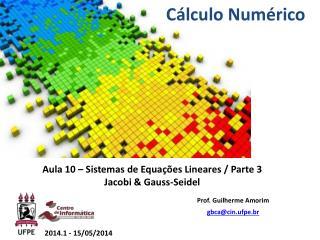 Aula 10 – Sistemas de Equações Lineares / Parte 3  Jacobi & Gauss- Seidel
