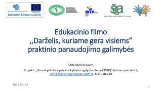 """Edukacinio filmo  ,,Darželis, kuriame gera visiems"""" praktinio panaudojimo galimybės"""