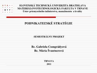 SEMESTRÁLNY PROJEKT Bc. Gabriela Csongrádyová Bc. Mária Švantnerová TRNAVA  2011