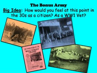 The Bonus Army Big Idea :  How would you feel at this point in the 30s as a citizen? As a WW1 Vet?