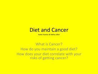 Diet and Cancer Ivette Huetas  &  Nafisa Jafari