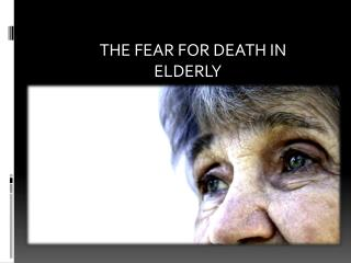 THE FEAR FOR DEATH IN               		ELDERLY
