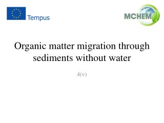 Organic  matter migration through sediments without water